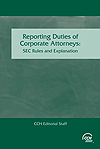 Reporting Duties of Corporate Attorneys: SEC Rules and Explanation